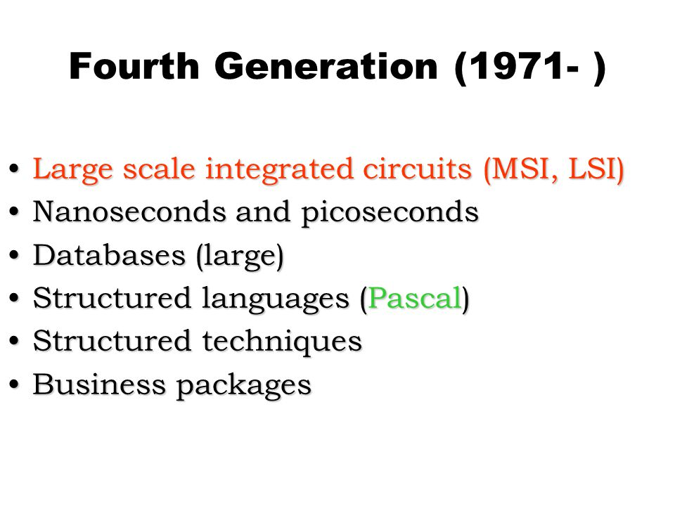 Fourth Generation (1971- ) Large scale integrated circuits (MSI, LSI)