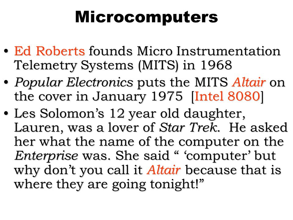 Microcomputers Ed Roberts founds Micro Instrumentation Telemetry Systems (MITS) in 1968.