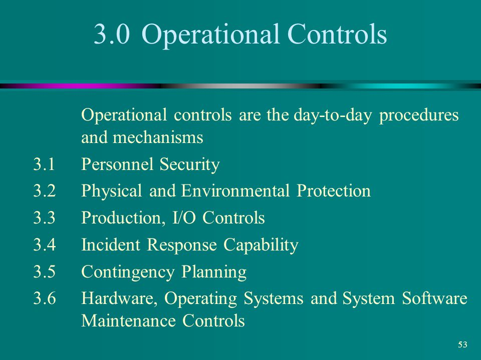 3.0 Operational Controls Operational controls are the day-to-day procedures and mechanisms. 3.1 Personnel Security.