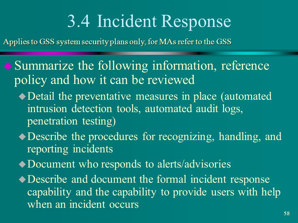 3.4 Incident Response Applies to GSS system security plans only, for MAs refer to the GSS.