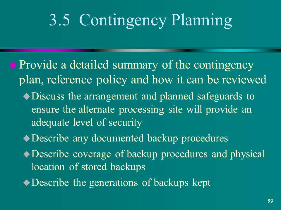3.5 Contingency Planning Provide a detailed summary of the contingency plan, reference policy and how it can be reviewed.