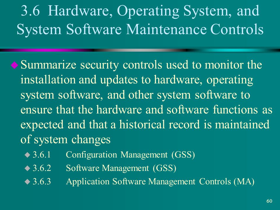 3.6 Hardware, Operating System, and System Software Maintenance Controls
