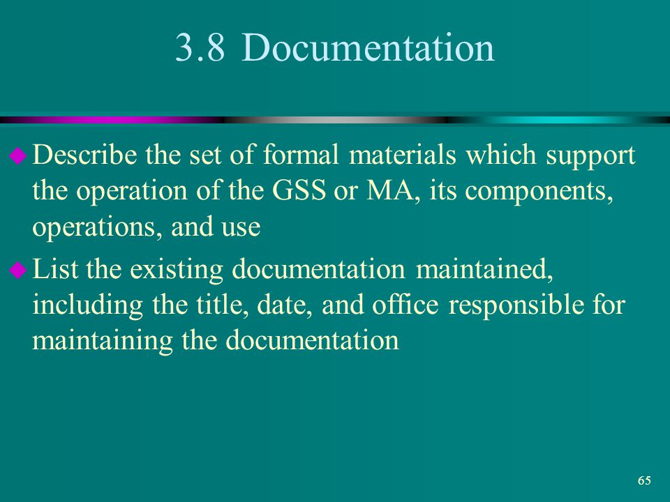 3.8 Documentation Describe the set of formal materials which support the operation of the GSS or MA, its components, operations, and use.