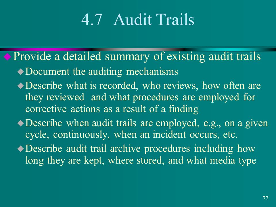 4.7 Audit Trails Provide a detailed summary of existing audit trails