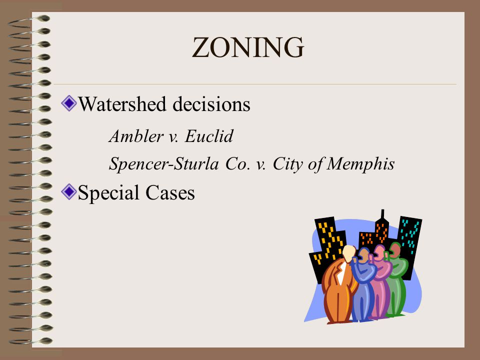 ZONING Watershed decisions Ambler v. Euclid Special Cases