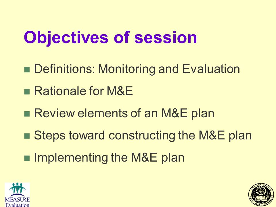Objectives of session Definitions: Monitoring and Evaluation