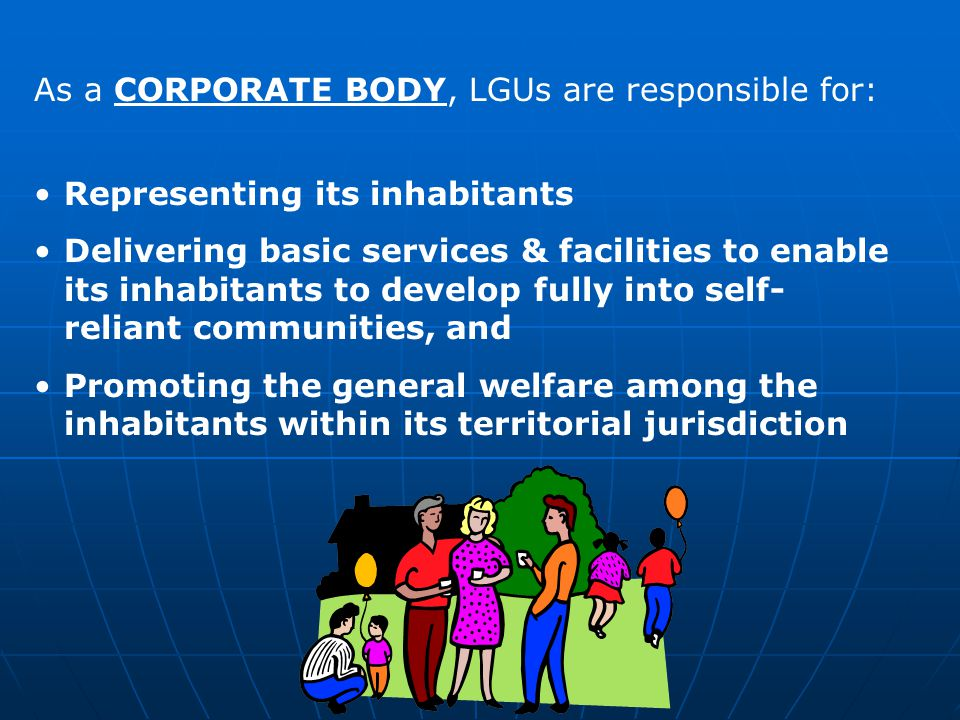 As a CORPORATE BODY, LGUs are responsible for: