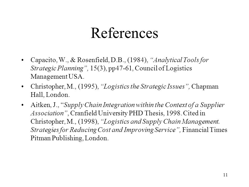 References Capacito, W., & Rosenfield, D.B., (1984), Analytical Tools for Strategic Planning , 15(3), pp47-61, Council of Logistics Management USA.