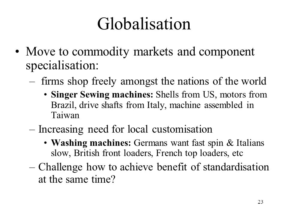 Globalisation Move to commodity markets and component specialisation: