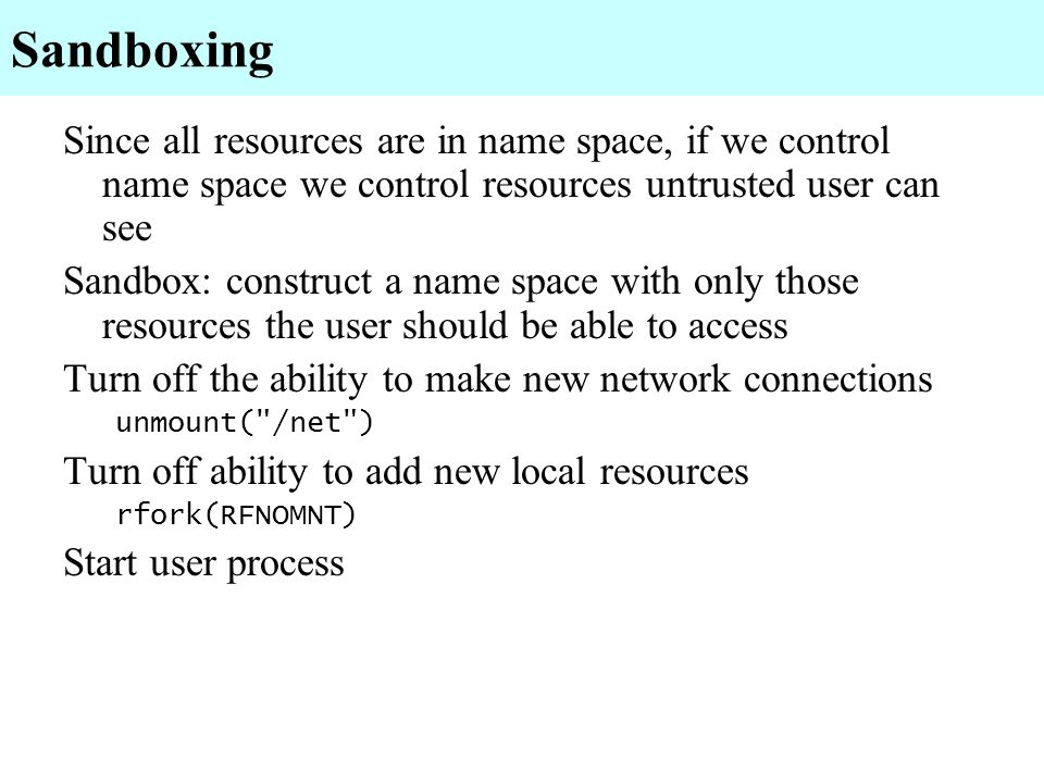 Sandboxing Since all resources are in name space, if we control name space we control resources untrusted user can see.