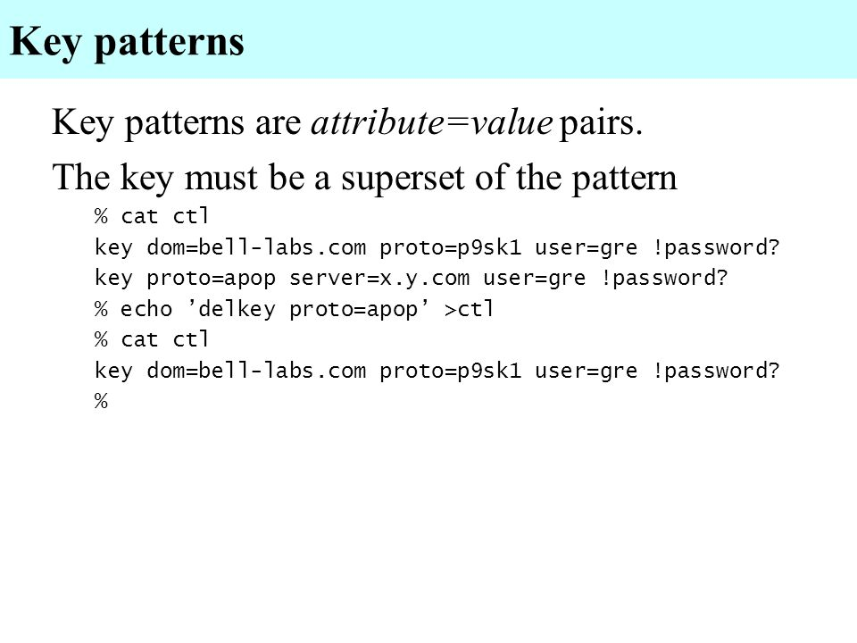Key patterns Key patterns are attribute=value pairs.