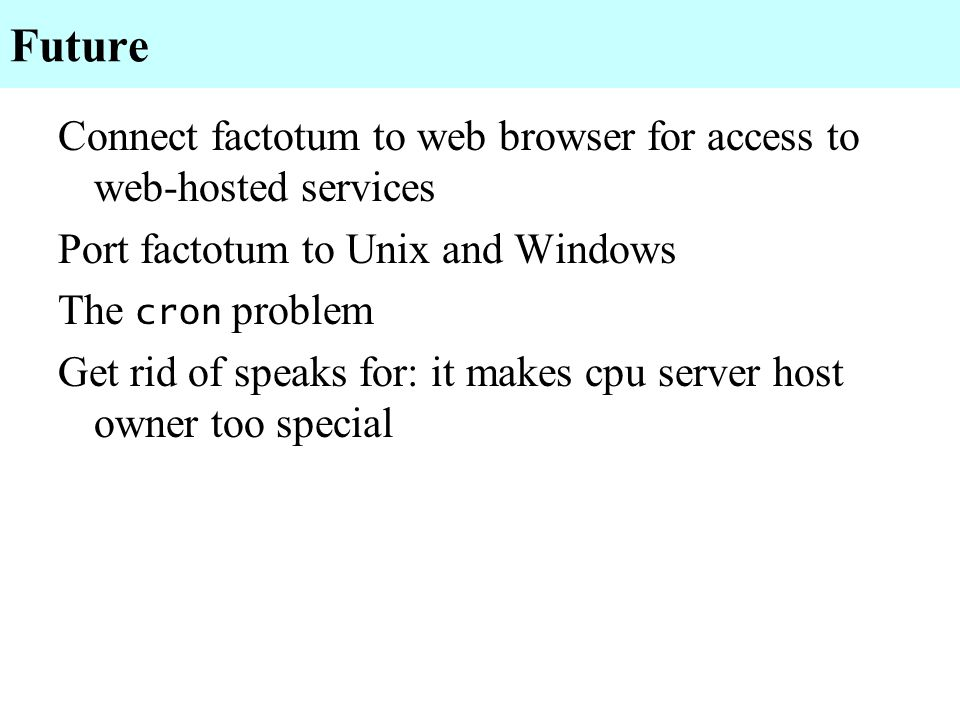 Future Connect factotum to web browser for access to web-hosted services. Port factotum to Unix and Windows.