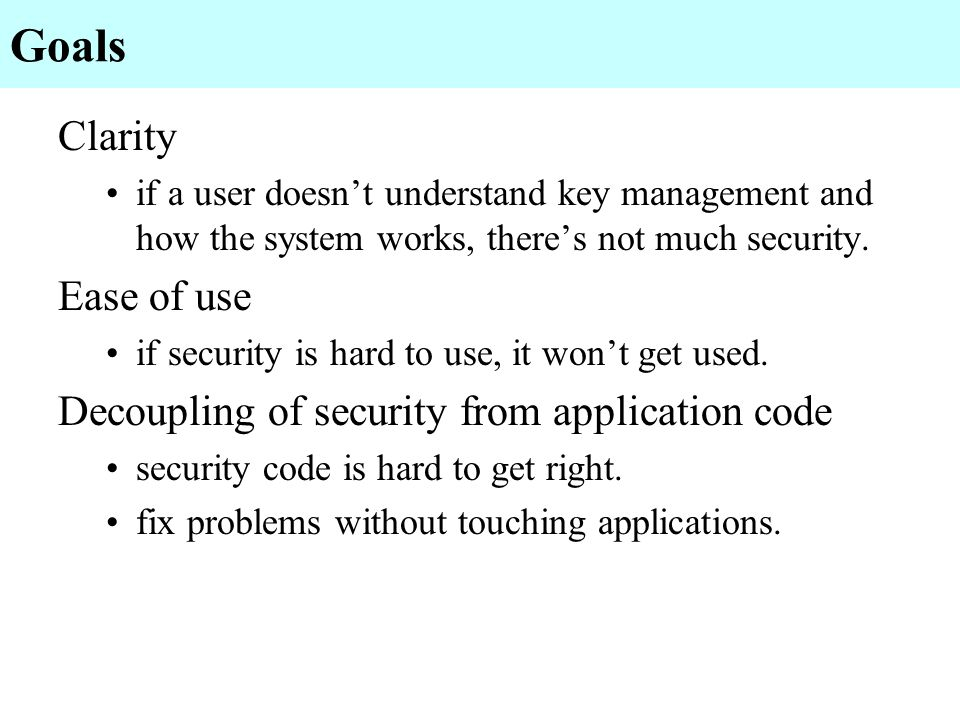 Goals Clarity Ease of use Decoupling of security from application code