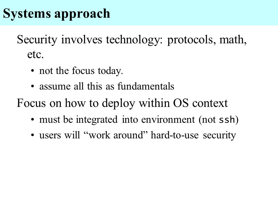 Systems approach Security involves technology: protocols, math, etc.