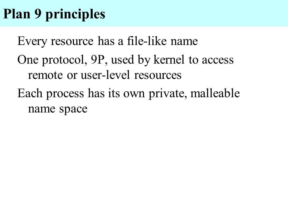 Plan 9 principles Every resource has a file-like name
