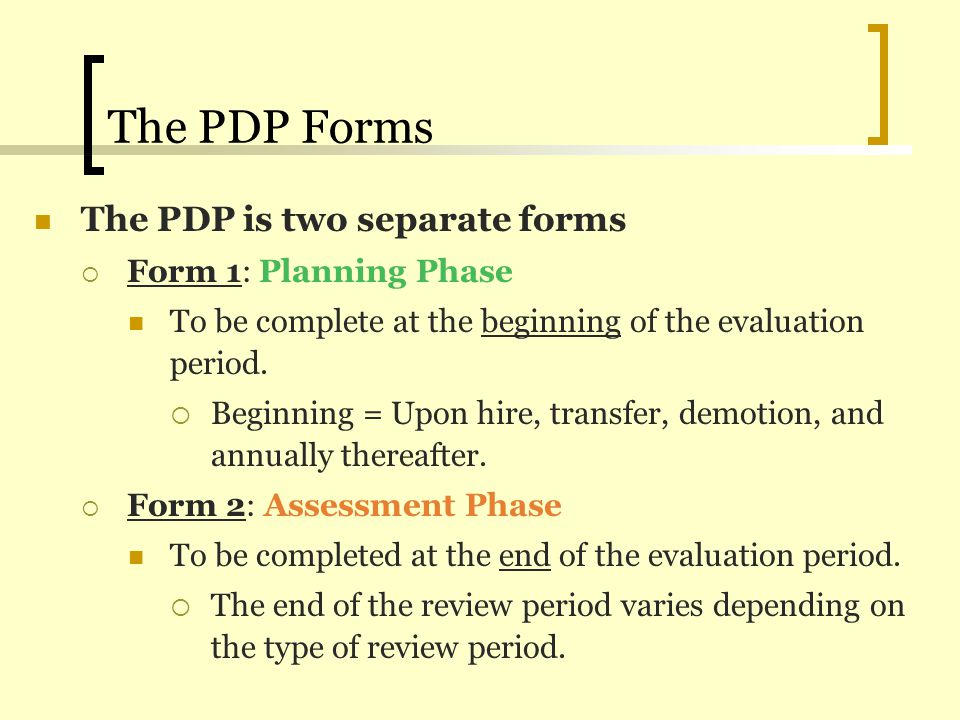 The PDP Forms The PDP is two separate forms Form 1: Planning Phase