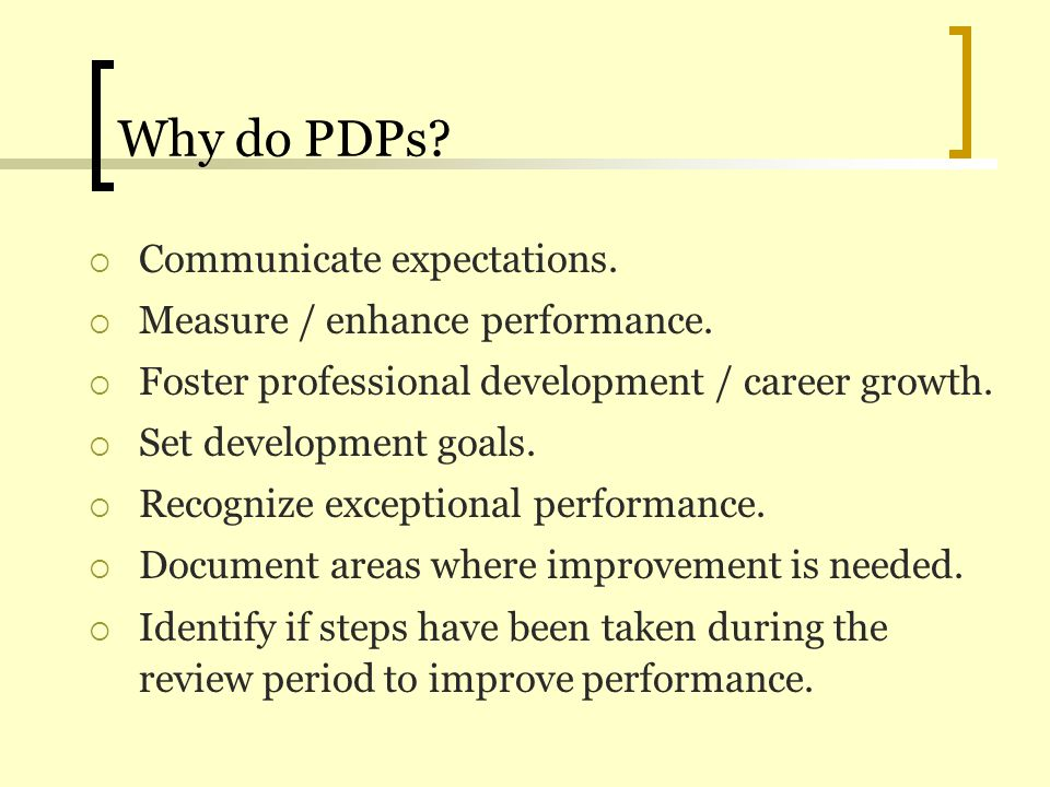 Why do PDPs Communicate expectations. Measure / enhance performance.