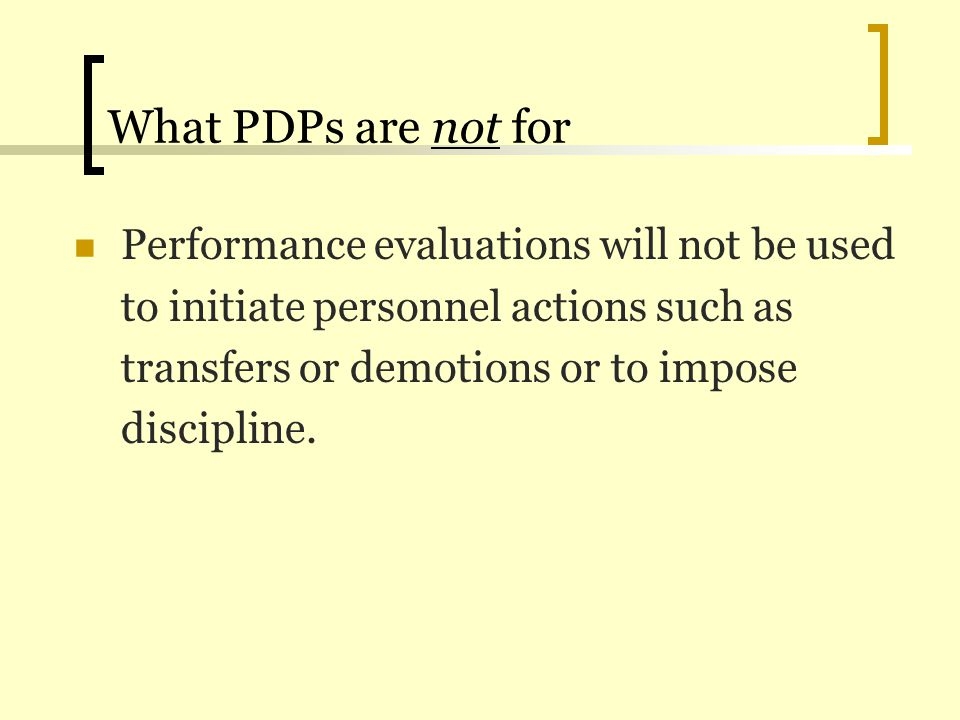 What PDPs are not for Performance evaluations will not be used to initiate personnel actions such as transfers or demotions or to impose discipline.