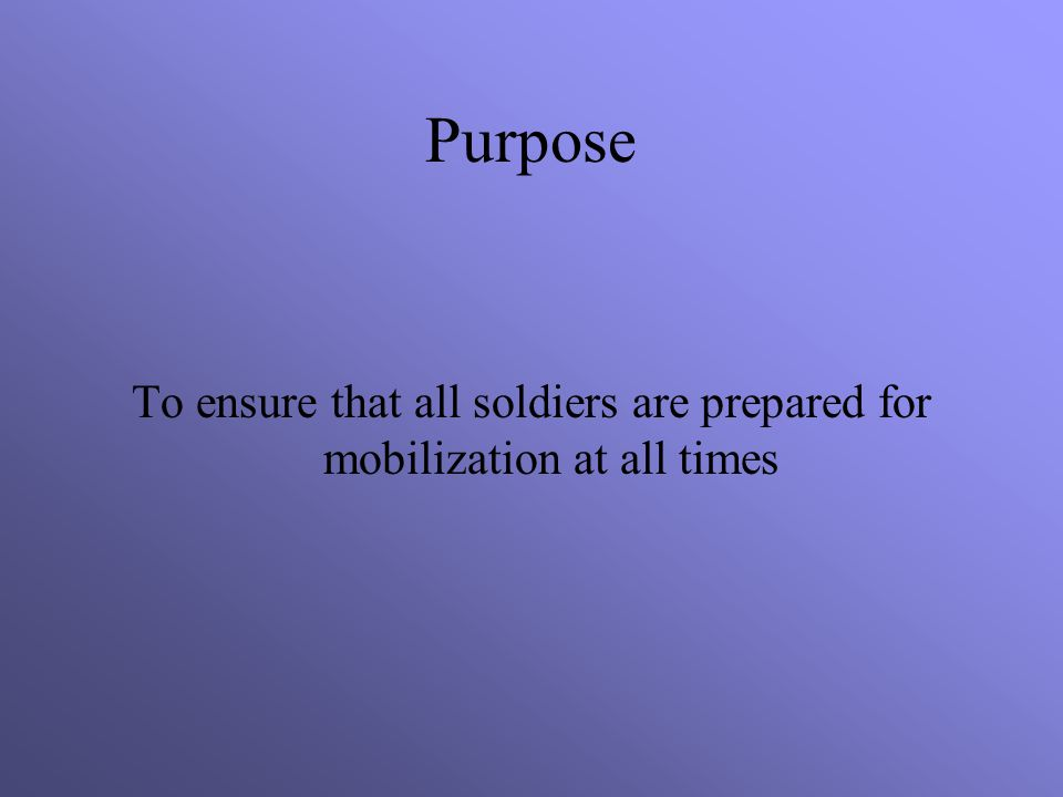 To ensure that all soldiers are prepared for mobilization at all times