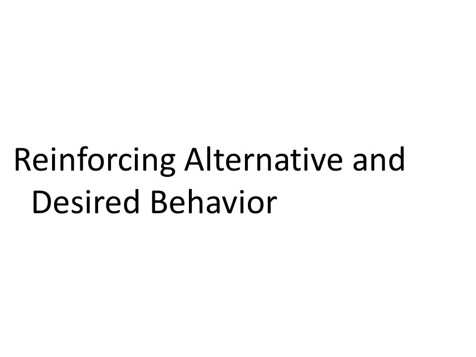 Reinforcing Alternative and Desired Behavior