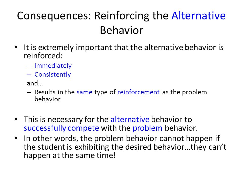Consequences: Reinforcing the Alternative Behavior