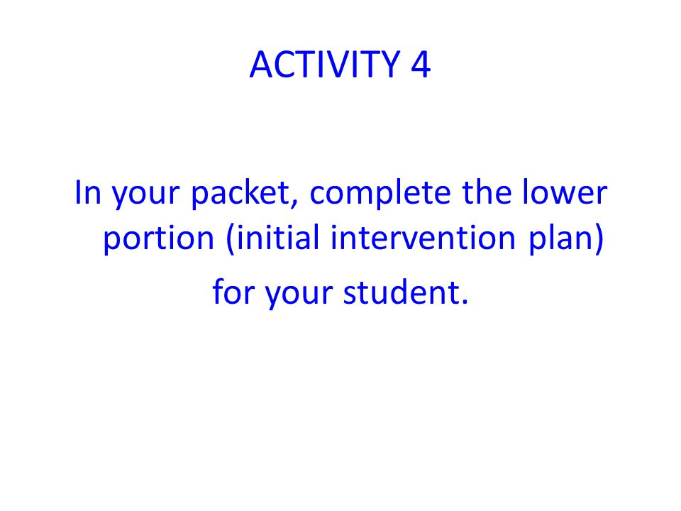 In your packet, complete the lower portion (initial intervention plan)
