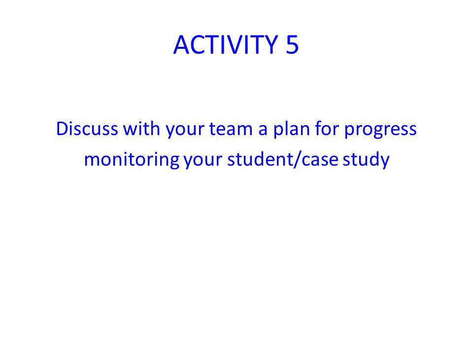 ACTIVITY 5 Discuss with your team a plan for progress