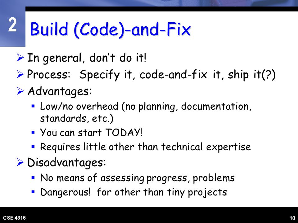 Build (Code)-and-Fix In general, don't do it!