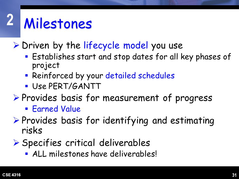 Milestones Driven by the lifecycle model you use