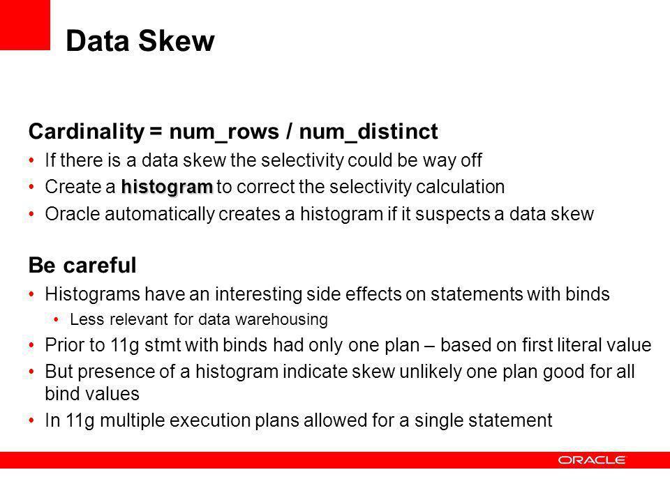 Data Skew Cardinality = num_rows / num_distinct Be careful