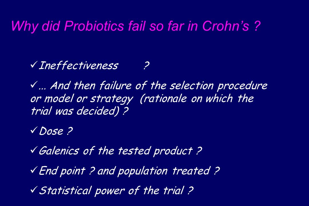 Why did Probiotics fail so far in Crohn's