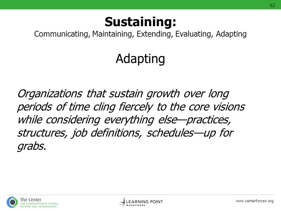 62 Sustaining: Communicating, Maintaining, Extending, Evaluating, Adapting. Adapting.