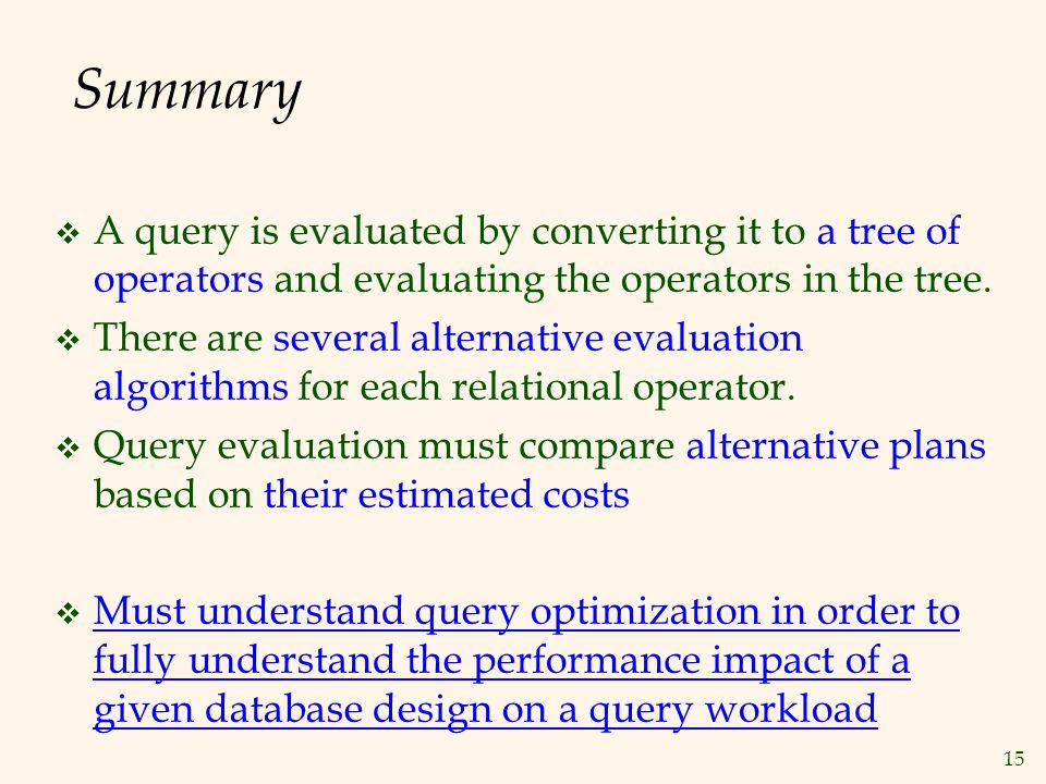 Summary A query is evaluated by converting it to a tree of operators and evaluating the operators in the tree.