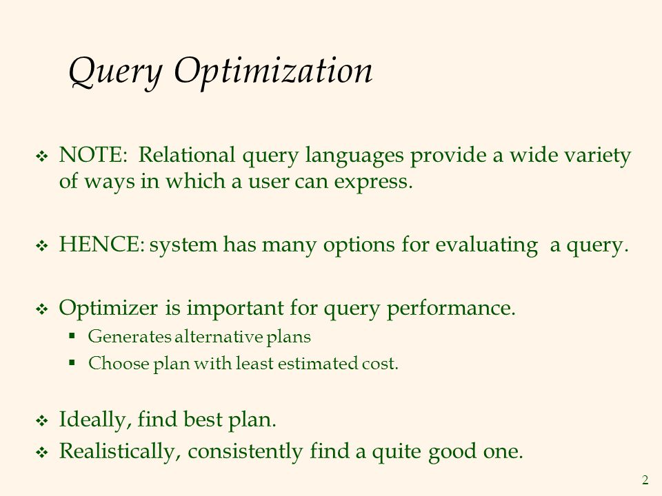 Query Optimization NOTE: Relational query languages provide a wide variety of ways in which a user can express.