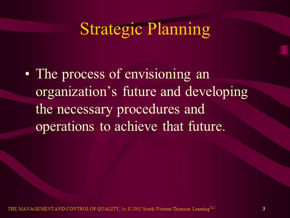 Strategic Planning The process of envisioning an organization's future and developing the necessary procedures and operations to achieve that future.