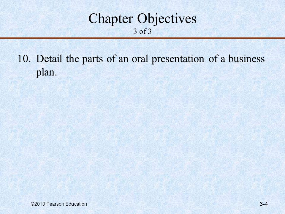 Chapter Objectives 3 of 3 10. Detail the parts of an oral presentation of a business plan.