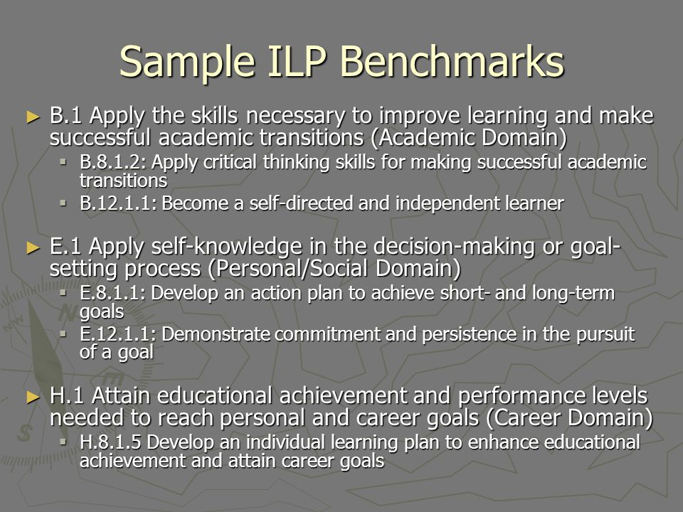 Sample ILP Benchmarks B.1 Apply the skills necessary to improve learning and make successful academic transitions (Academic Domain)