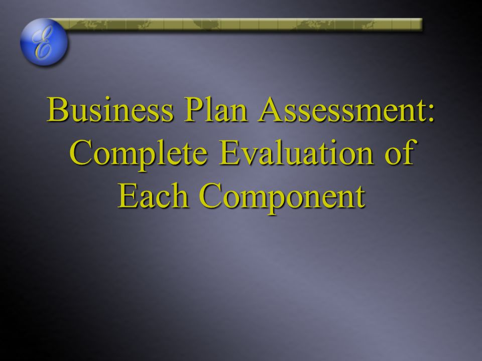 Business Plan Assessment: Complete Evaluation of Each Component