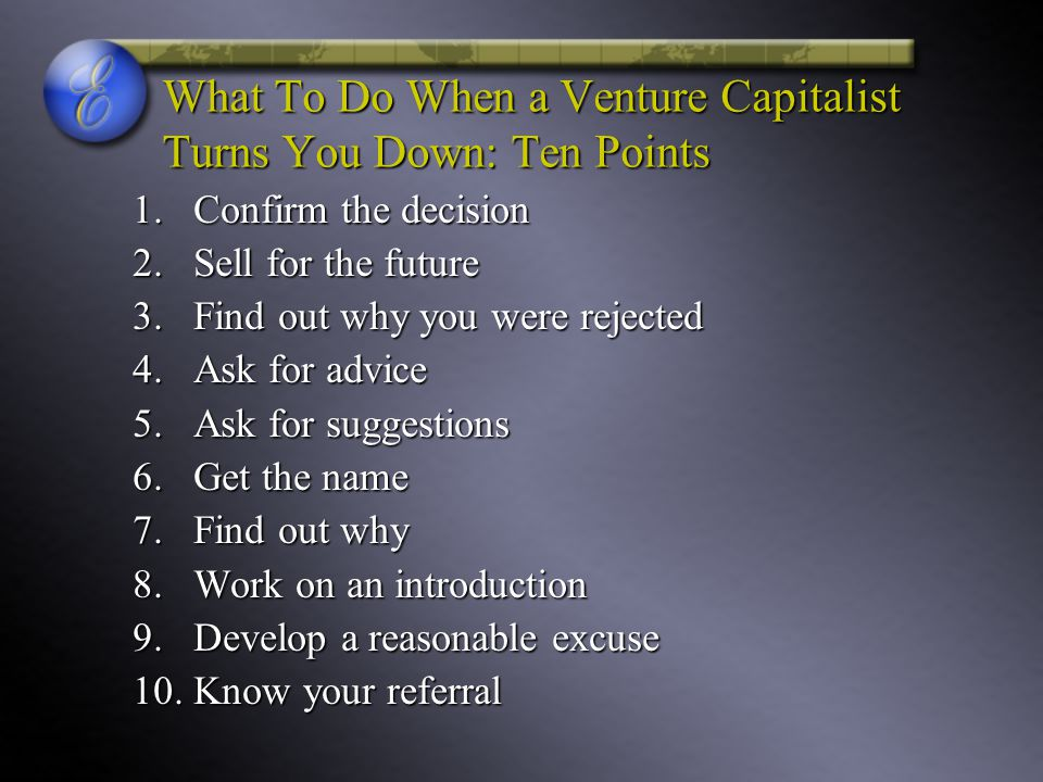 What To Do When a Venture Capitalist Turns You Down: Ten Points