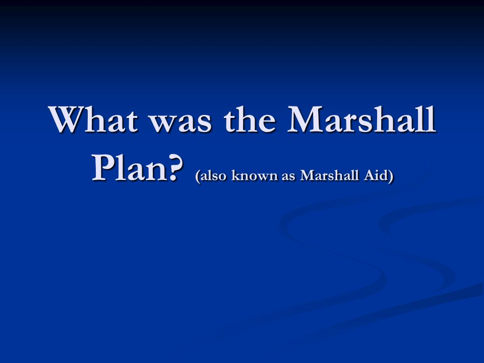What was the Marshall Plan (also known as Marshall Aid)