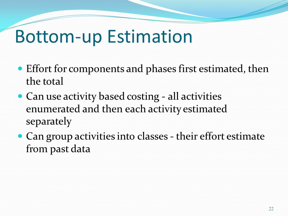 Bottom-up Estimation Effort for components and phases first estimated, then the total.