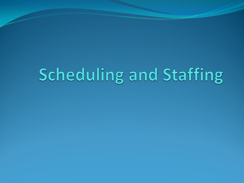 Scheduling and Staffing