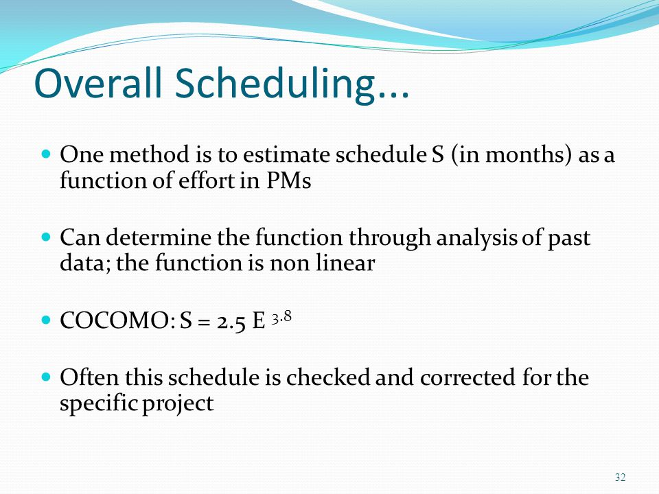 Overall Scheduling... One method is to estimate schedule S (in months) as a function of effort in PMs.