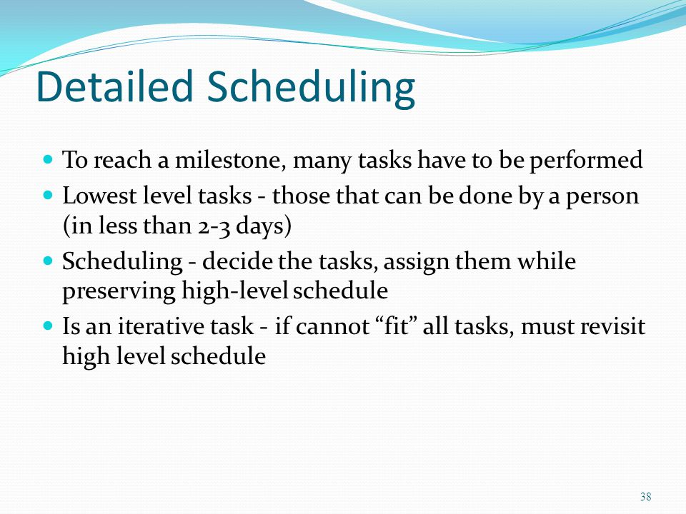 Detailed Scheduling To reach a milestone, many tasks have to be performed.