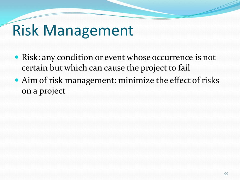 Risk Management Risk: any condition or event whose occurrence is not certain but which can cause the project to fail.