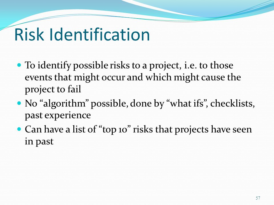 Risk Identification To identify possible risks to a project, i.e. to those events that might occur and which might cause the project to fail.