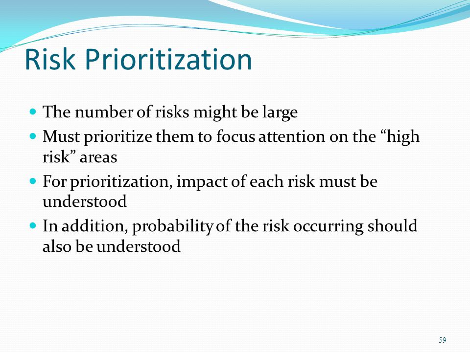 Risk Prioritization The number of risks might be large