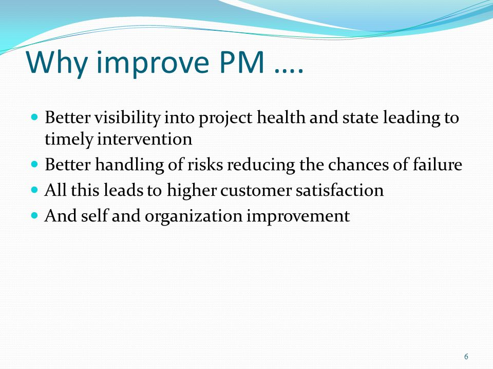Why improve PM …. Better visibility into project health and state leading to timely intervention.