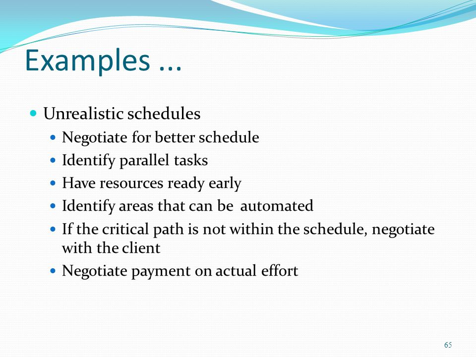 Examples ... Unrealistic schedules Negotiate for better schedule