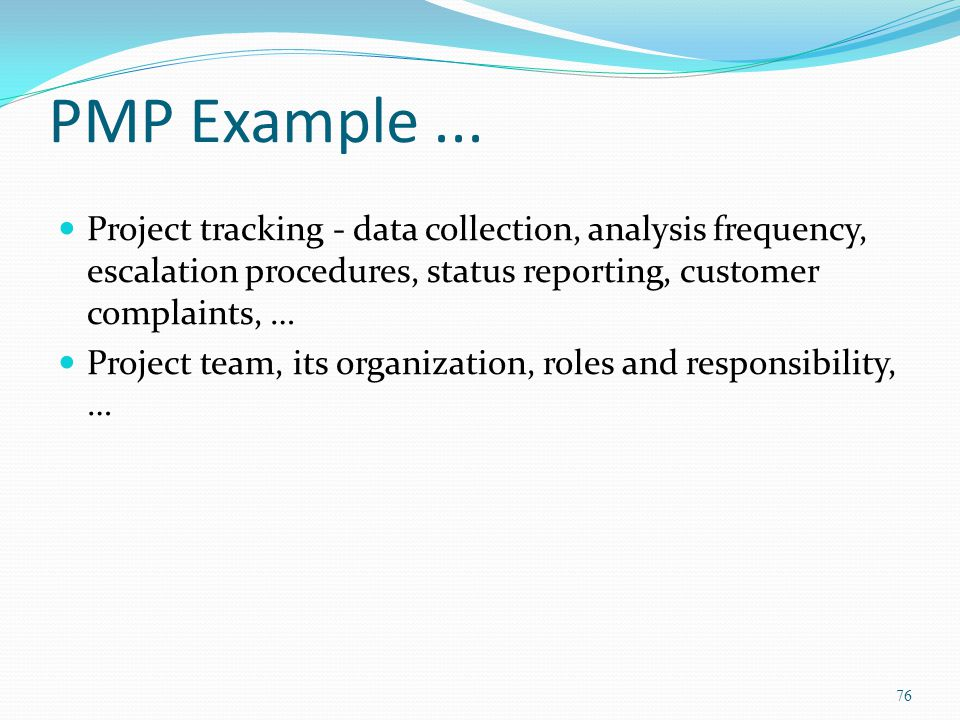 PMP Example ... Project tracking - data collection, analysis frequency, escalation procedures, status reporting, customer complaints, …